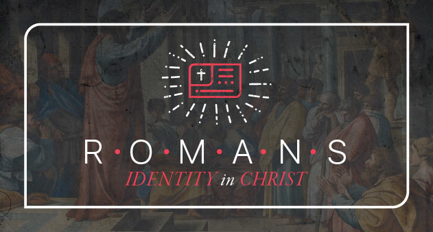 Romans: Identity in Christ
