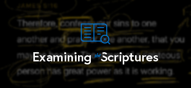 Examining the Scriptures